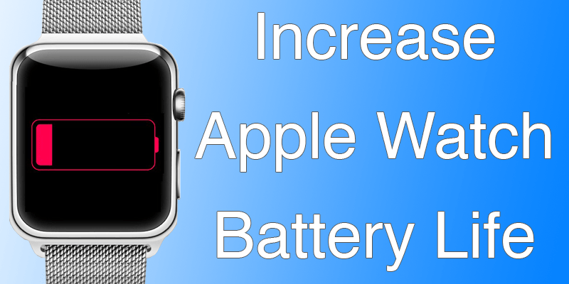 increase battery life on Apple Watch