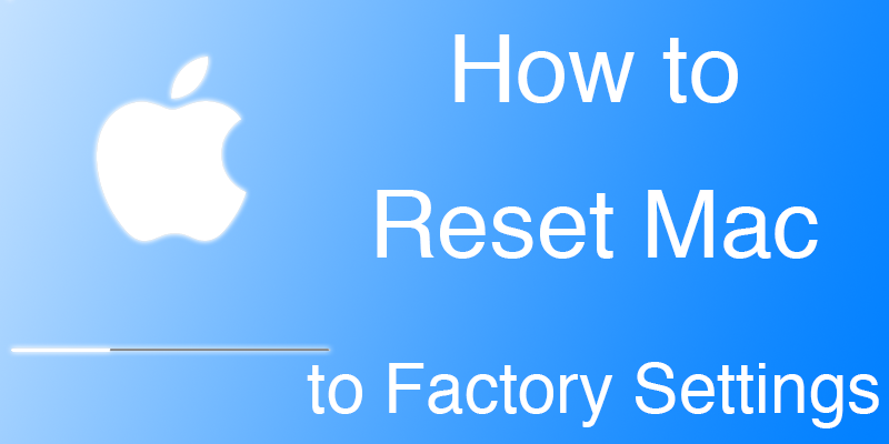 How to Reset Mac / iMac / MacBook to Factory Settings