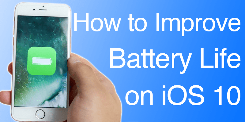 Improve Battery Life on iOS 10